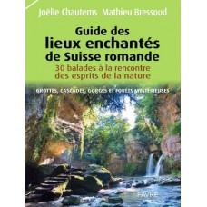 Guide des lieux enchantés de Suisse Romande Joëlle Chautems (342 pages)