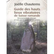 Guide des hauts lieux vibratoires de Suisse Romande Joëlle Chautems (139 pages)
